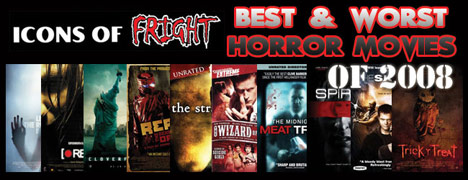 ICONS OF FRIGHT'S BEST & WORST HORROR MOVIES OF 2008!