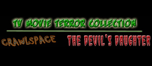 THE TV TERROR COLLECTION: CRAWLSPACE & THE DEVIL'S DAUGHTER!